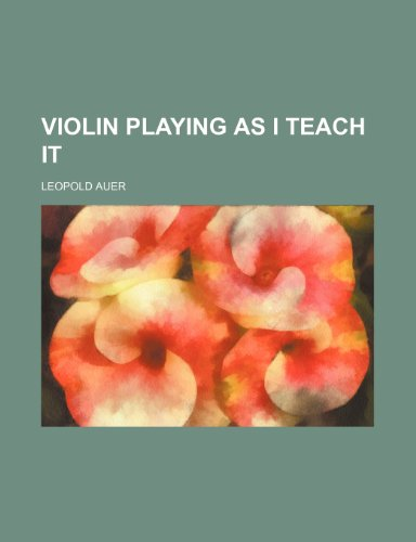 9780217805469: Violin playing as I teach it