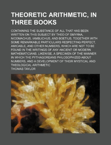 9780217806534: Theoretic Arithmetic, in Three Books; Containing the Substance of All That Has Been Written on This Subject by Theo of Smyrna, Nicomachus, Iamblichus, ... Perfect, Amicable, and Other Numbers,