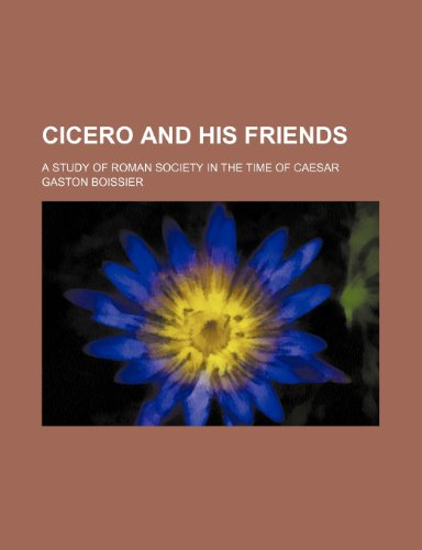9780217813693: Cicero and His Friends; A Study of Roman Society in the Time of Caesar