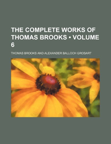 The Complete Works of Thomas Brooks (Volume 6) (0217813909) by Thomas Brooks