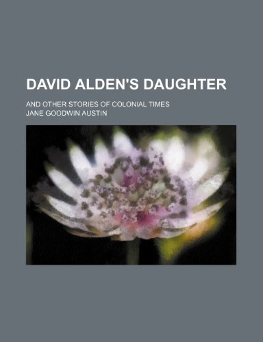 9780217814935: David Alden's Daughter; And Other Stories of Colonial Times