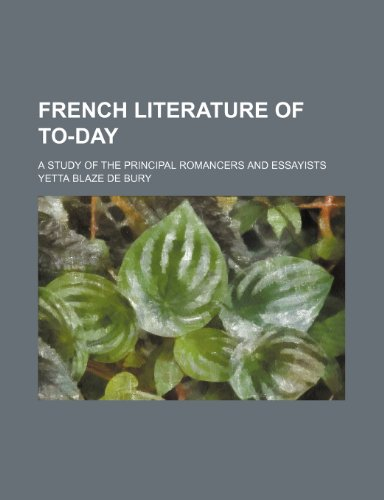 9780217818520: French Literature of To-Day; A Study of the Principal Romancers and Essayists