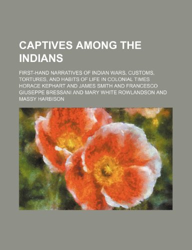 9780217821612: Captives Among the Indians; First-Hand Narratives of Indian Wars, Customs, Tortures, and Habits of Life in Colonial Times