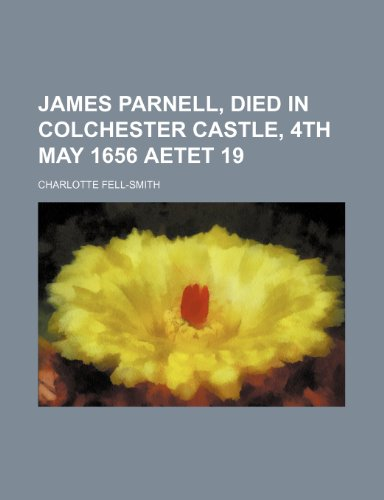 9780217828543: James Parnell, Died in Colchester Castle, 4th May 1656 Aetet 19