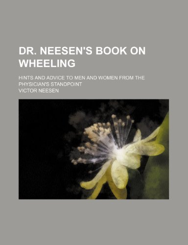 9780217829564: Dr. Neesen's Book on Wheeling; Hints and Advice to Men and Women From the Physician's Standpoint