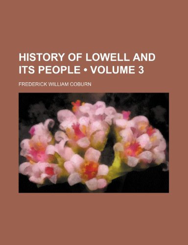 9780217840576: History of Lowell and Its People (Volume 3)