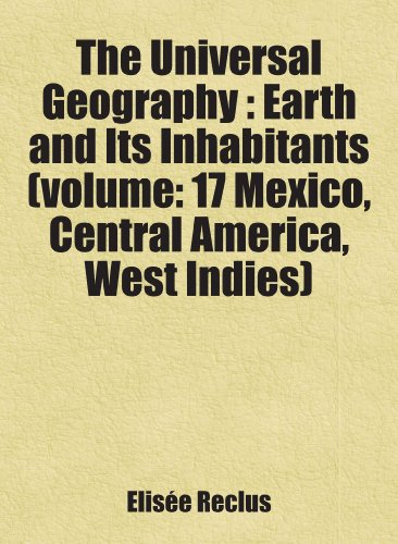 9780217849562: The Universal Geography (Volume: 17 Mexico, Central America, West Indies); Earth and Its Inhabitants