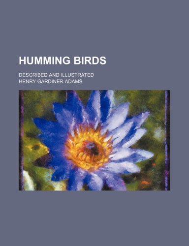 9780217850773: Humming Birds; Described and Illustrated