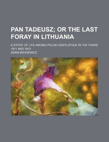 Pan Tadeusz; Or the Last Foray in: Adam Mickiewicz