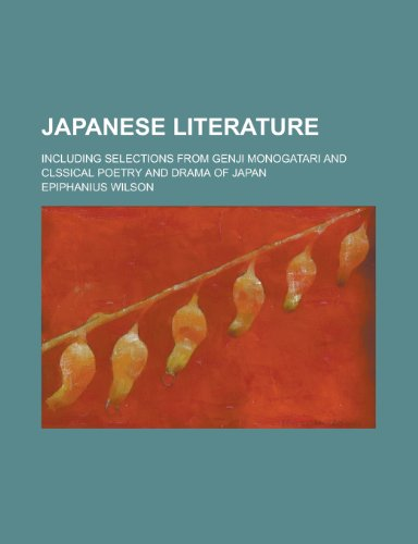 9780217855273: Japanese literature; including selections from Genji Monogatari and clssical poetry and drama of Japan