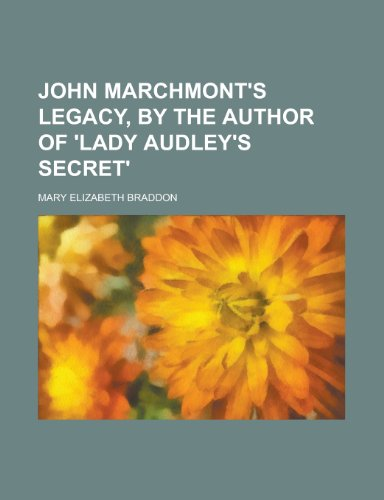 John Marchmont's legacy, by the author of 'Lady Audley's secret' (9780217855471) by Braddon, Mary Elizabeth