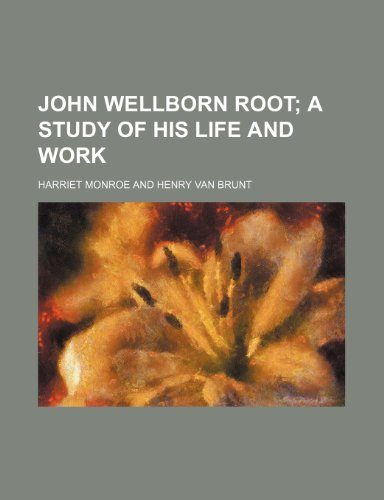 9780217855648: John Wellborn Root; A Study of His Life and Work