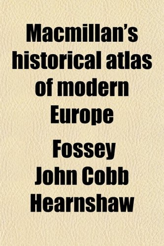 9780217860444: Macmillan's Historical Atlas of Modern Europe; A Select Series of Maps Illustrative of the Recent History of the Chief European States and