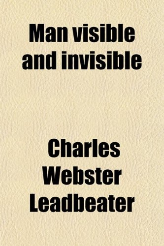 9780217862165: Man Visible and Invisible; Examples of Different Types of Men as Seen by Means of Trained Clairvoyance