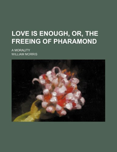 9780217863384: Love is enough, or, The freeing of Pharamond; a morality