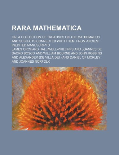 9780217864947: Rara mathematica; or, A collection of treatises on the mathematics and subjects connected with them, from ancient inedited manuscripts