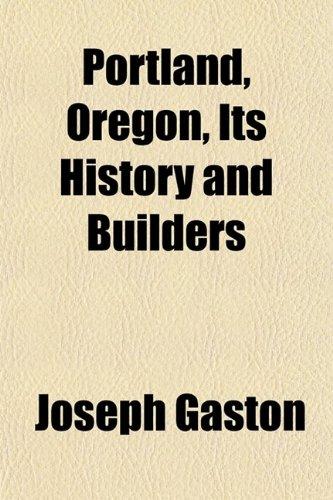 Portland Oregon Its History & Builders Volume: Joseph Gaston