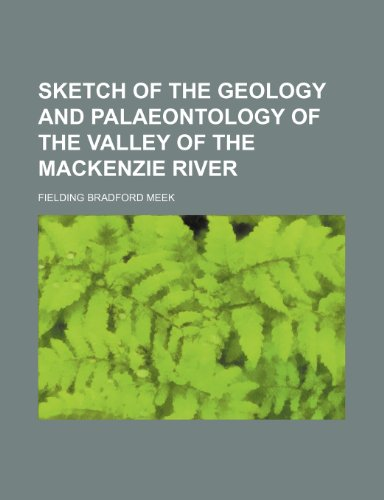 9780217872928: Sketch of the Geology and Palaeontology of the Valley of the MacKenzie River