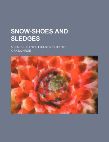 9780217873185: Snow-Shoes and Sledges; A Sequel to