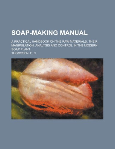 9780217873239: Soap-Making Manual; A Practical Handbook on the Raw Materials, Their Manipulation, Analysis and Control in the Modern Soap Plant