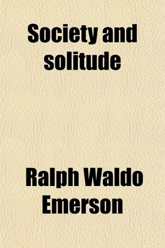 Society and Solitude; Twelve Chapters (9780217874625) by Ralph Waldo Emerson