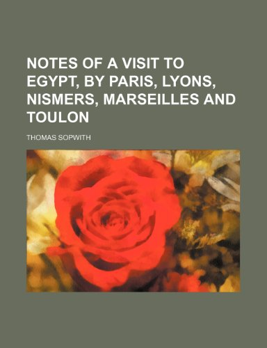 9780217879477: Notes of a Visit to Egypt, by Paris, Lyons, Nismers, Marseilles and Toulon