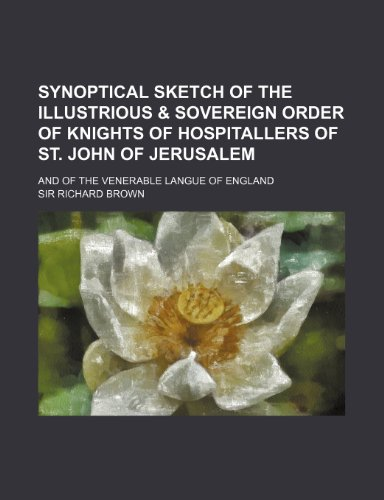 9780217893626: Synoptical Sketch of the Illustrious & Sovereign Order of Knights of Hospitallers of St. John of Jerusalem; And of the Venerable Langue of England
