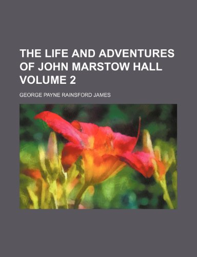 9780217894845: The life and adventures of John Marstow Hall Volume 2