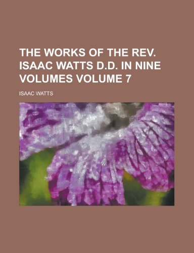 9780217897082: The works of the Rev. Isaac Watts D.D. in nine volumes Volume 7
