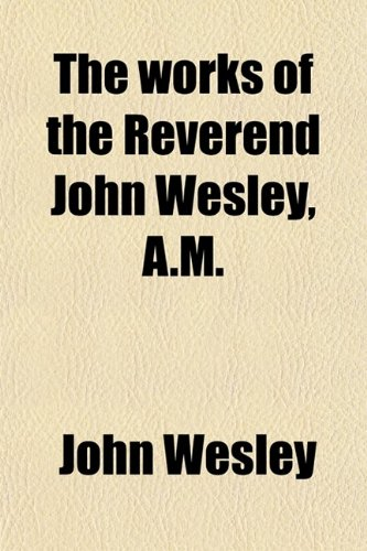 Works Rev John Wesley, First Edition