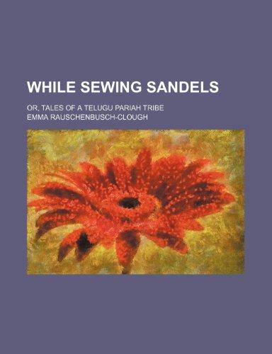 9780217906067: While sewing sandels; or, Tales of a Telugu Pariah tribe