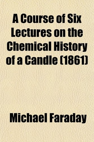 9780217908092: A Course of Six Lectures on the Chemical History of a Candle (1861)