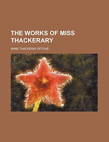 9780217917896: The Works of Miss Thackerary