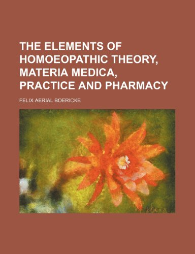 9780217918749: The Elements of Homoeopathic Theory, Materia Medica, Practice and Pharmacy
