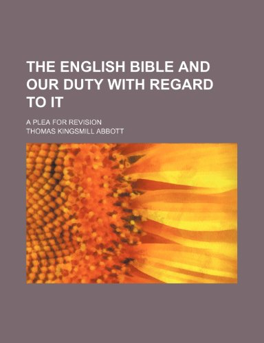 The English Bible and our duty with regard to it; a plea for revision (0217919472) by Abbott, Thomas Kingsmill