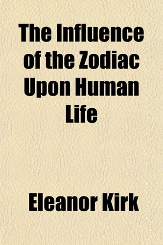9780217925129: The Influence of the Zodiac Upon Human Life