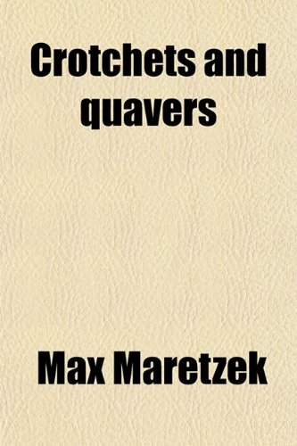 9780217927864: Crotchets and Quavers; Or, Revelations of an Opera Manager in America