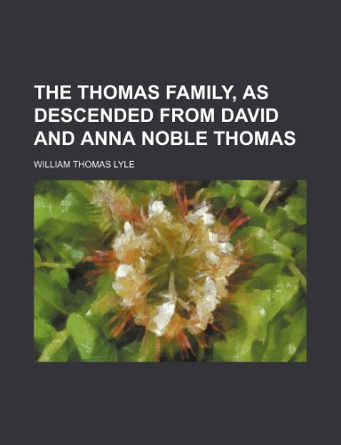 9780217933049: The Thomas Family, as Descended From David and Anna Noble Thomas