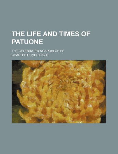 9780217942164: The Life and Times of Patuone; The Celebrated Ngapuhi Chief