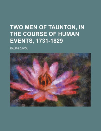 9780217945509: Two Men of Taunton, in the Course of Human Events, 1731-1829