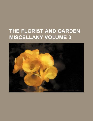 9780217951203: The Florist and garden miscellany Volume 3