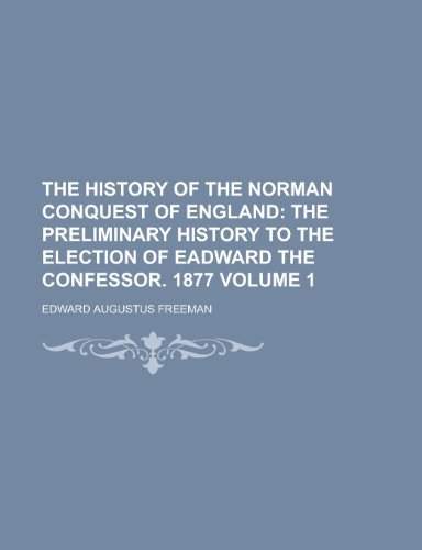 9780217951777: The History of the Norman Conquest of England Volume 1