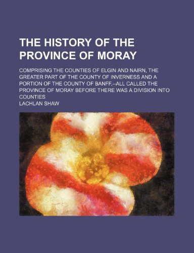 9780217951890: The History of the Province of Moray (Volume 3); Comprising the Counties of Elgin and Nairn, the Greater Part of the County of Inverness and a Portion ... Before There Was a Division Into Counties