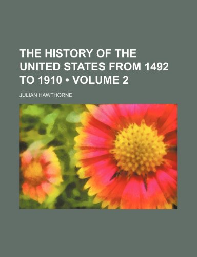 The History of the United States From 1492 to 1910 (Volume 2) (0217952356) by Julian Hawthorne