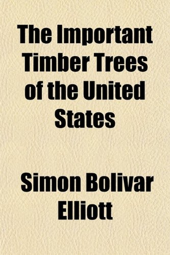 9780217953573: The Important Timber Trees of the United States; A Manual of Practical Forestry
