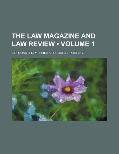 9780217955102: The Law Magazine and Law Review (Volume 1); Or, Quarterly Journal of Jurisprudence