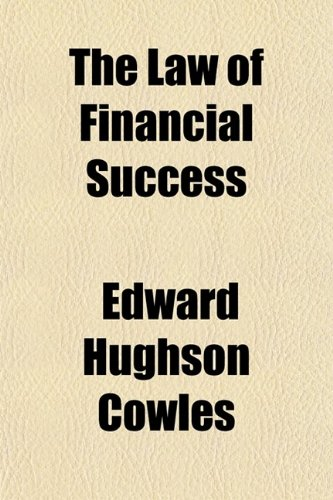 9780217955669: The Law of Financial Success; A Working Hypothesis for the Practical Application of the Laws and Principles Governing the Achievement of