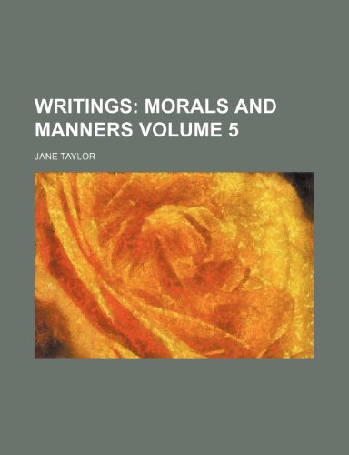 Writings Volume 5;: Morals and manners (0217956432) by Taylor, Jane