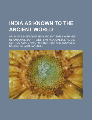 9780217961622: India as Known to the Ancient World; Or, India's Intercourse in Ancient Times With Her Neighbours, Egypt, Western Asia, Greece, Rome, Central Asia, China, Further India and Indonesia