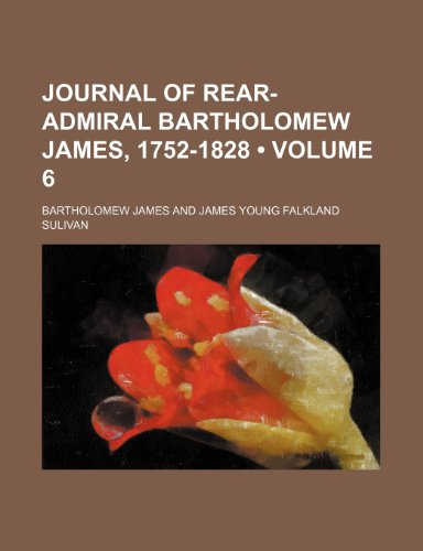 9780217962346: Journal of Rear-Admiral Bartholomew James, 1752-1828 (Volume 6)